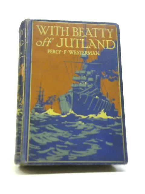 With Beatty Off Jutland By Percy F. Westerman