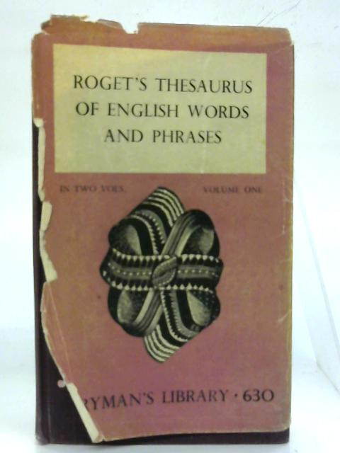 Thesaurus of English words and phrases. Volume One. By Peter Roget