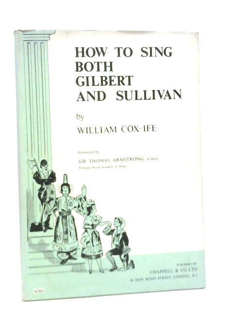 How to Sing Both Gilbert and Sullivan By William Cox-Ife