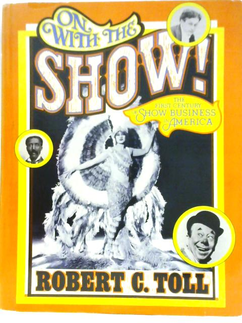 On with the Show: The First Century of Show Business in America By Robert C. Toll