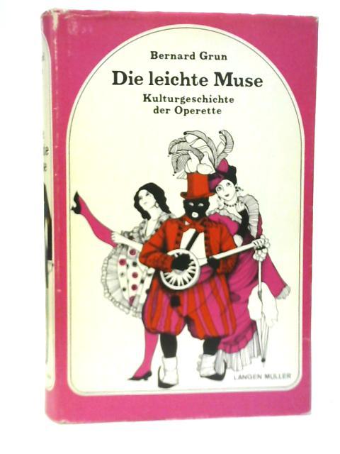Die Leichte Muse. Kulturgeschichte der Operette By Bernard Grun