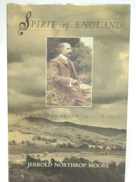 Spirit of England: Edward Elgar By Jerrold Northrop Moore