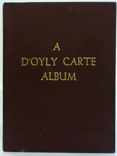 A D'Oyly Carte Album, A : A Pictorial Record of the Gilbert and Sullivan Operas. By Roger Wood