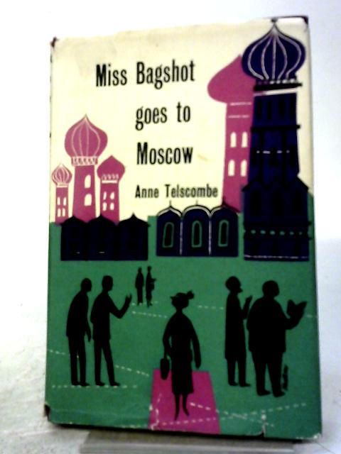 Miss Bagshot Goes to Moscow By Anne Telscombe