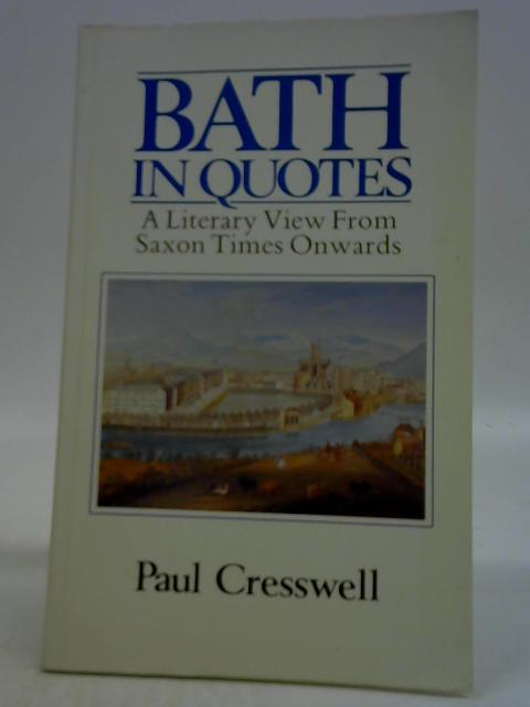 Bath in Quotes: A Literary View from the Saxons Onwards By Paul Cresswell