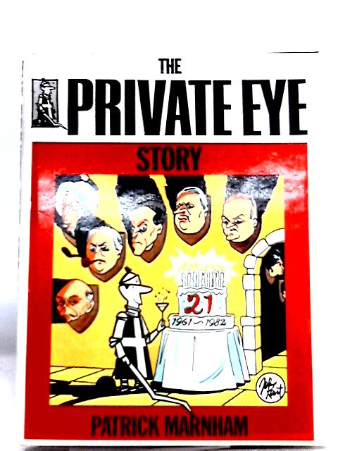 Private Eye Story: The First 21 Years By Patrick Marnham