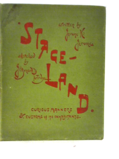 Stage-Land - Curious Habits and Customs of Its Inhabitants By Jerome K. Jerome