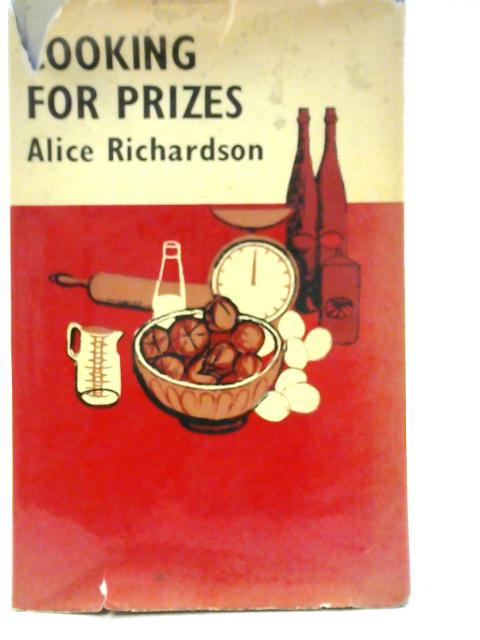 Cooking for Prizes By Alice Richardson