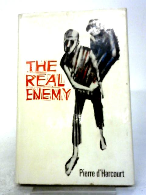 The Real Enemy By Pierre d' Harcourt