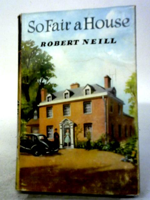 So Fair A House By Robert Neill