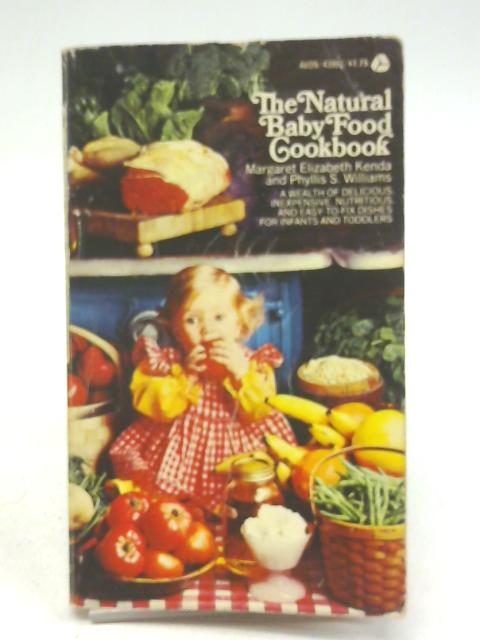 The Natural baby Food Cookbook By Margaret Elizabeth Kenda and Phyllis S. Williams