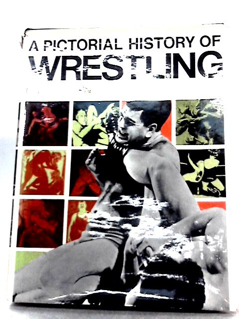 A Pictorial History of Wrestling By Graeme Kent