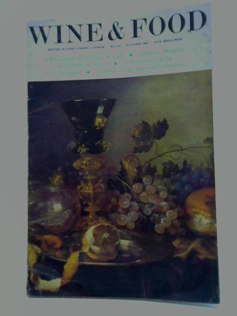 Wine and Food: A Gastronomical Quarterly: No. 123 Autumn By André L. Simon