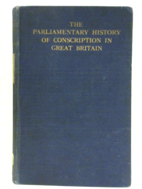 The Parliamentary History of Conscription in Great Britain: Being a Summary of the Parliamentary Debates &c. By Richard Cornthwaite Lambert