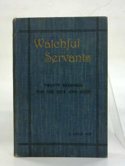 Watchful Servants. By Rev. G. Lacey May