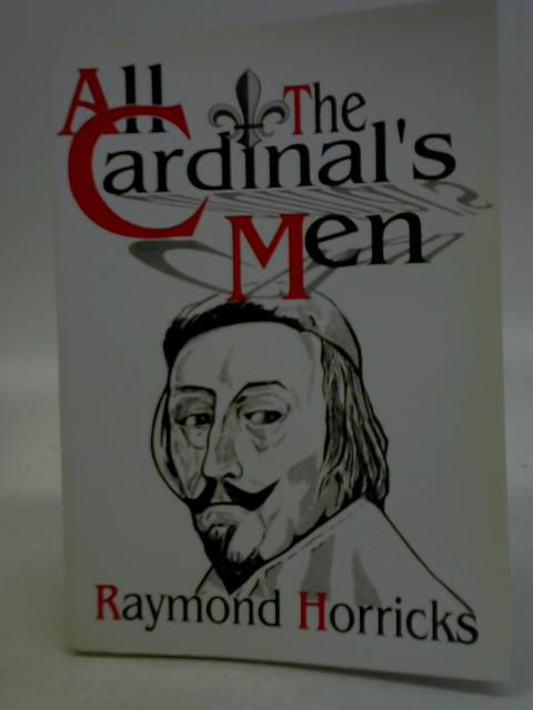 All the Cardinal's Men By Raymond Horricks