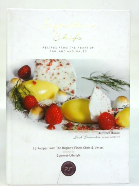 Signature Chefs, Recipes from the Heart of England and Wales. By Various