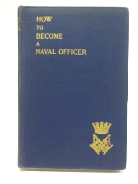 How to Become a Naval Officer and Life at the Royal Naval College at Dartmouth By Unstated