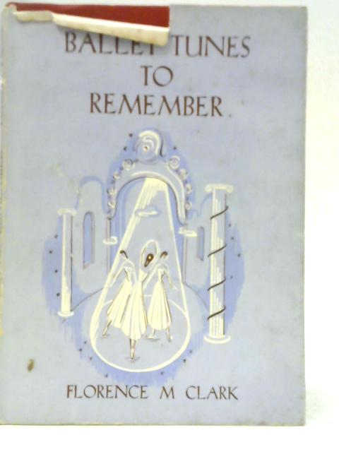 Ballet Tunes to Remember By Florence M. Clark