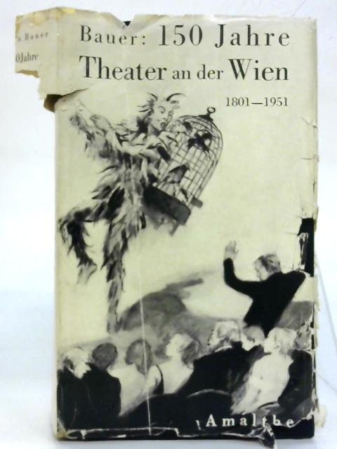 150 Jahre Theater An Der Wien. By Anton Bauer