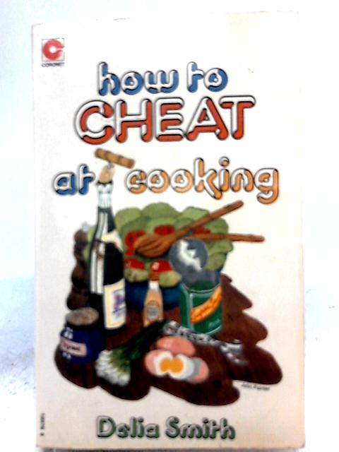 Delia's How to Cheat at Cooking By Delia Smith