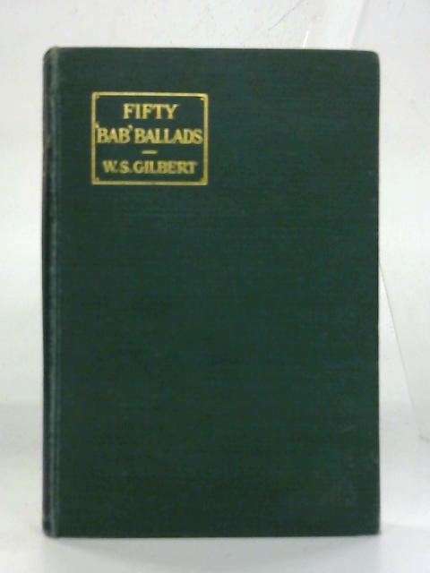 "Fifty ""Bab"" ballads. By W. S. Gilbert"