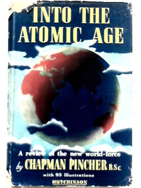 Into the Atomic Age By Chapman Pincher