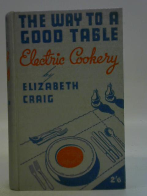 The Way to a Good Table: Electric Cookery. By Elizabeth Craig