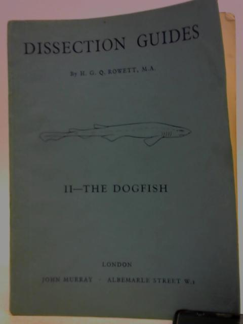 Dissection Guides II. The Dogfish By H.G.Q. Rowett