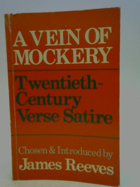 Vein of Mockery: Twentieth Century Verse Satire By James Reeves