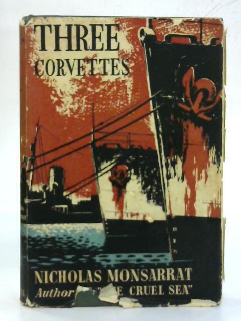 """Three corvettes: Comprising """"H.M.Corvette"""", """"East Coast Corvette"""", """"Corvette command"""" By Nicholas Monsarrat"""