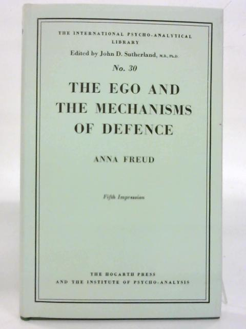 The Ego And The Mechanisms Of Defence. By Anna Freud