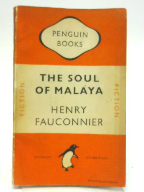 The Soul of Malaya. Penguin Fiction No 624 By Henry Fauconnier