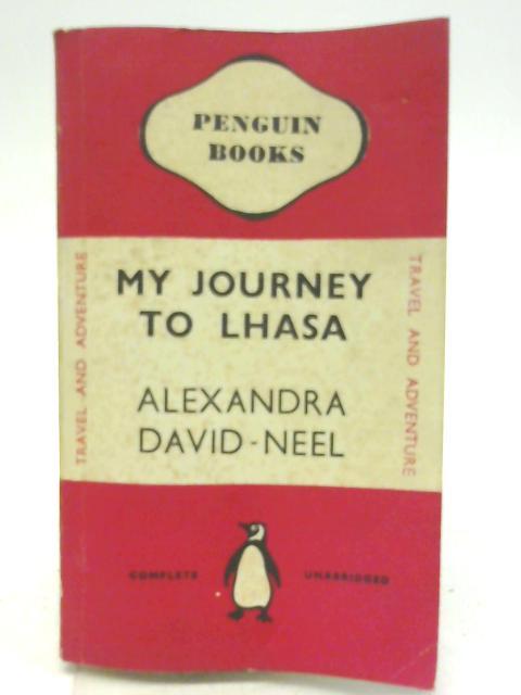 My Journey to Lhasa By Alexandra David-Neel