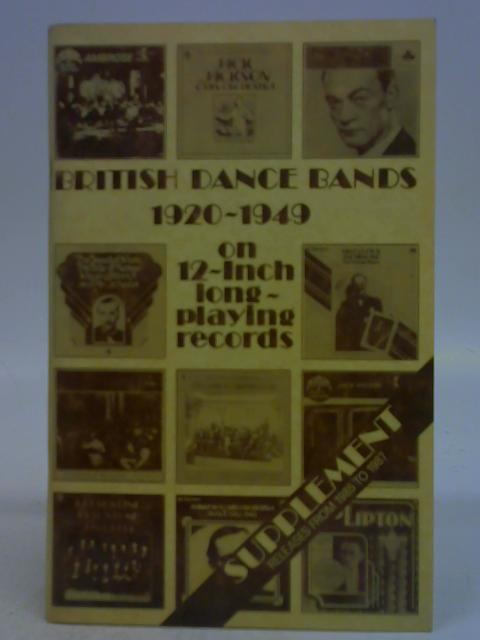 British Dance Bands 1920-1949 on 12-inch long-playing records; Supplement Relases from 1985 - 1987 By Edward Towler