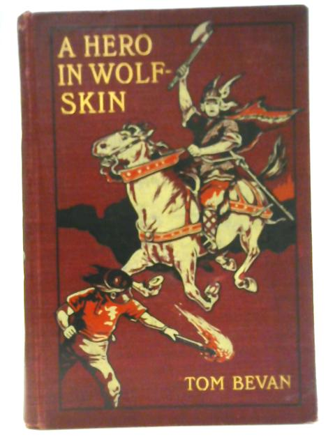 A Hero in Wolf-Skin. A Story of Pagan and Christian, etc By Tom Bevan