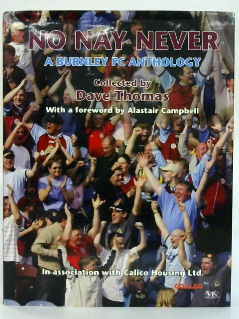 No Nay Never: a Burnley FC Anthology. By Dave Thomas