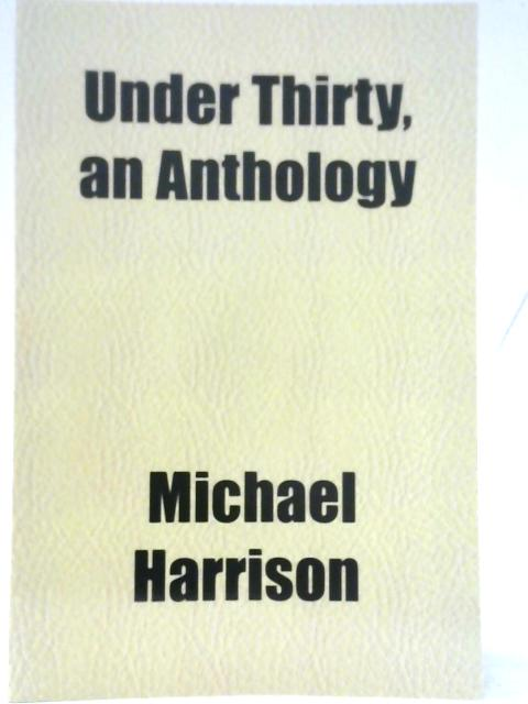 Under Thirty: An Anthology By Michael Harrison