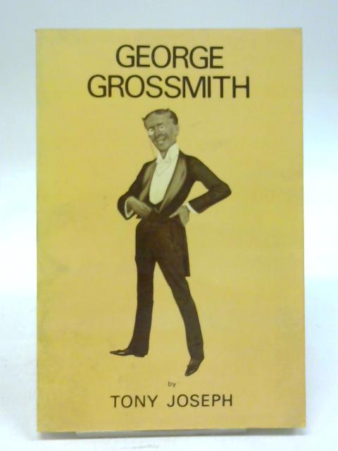 George Grossmith: Biography of a Savoyard By Tony Joseph