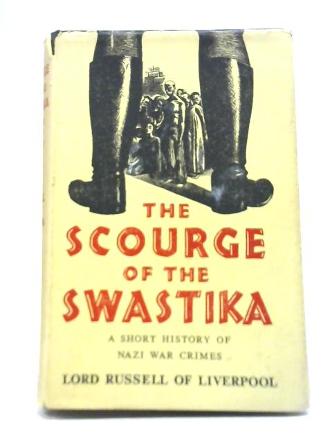 The Scourge of the Swastika: A Short History of Nazi War Crimes By Lord Russell of Liverpool