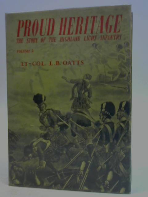 Proud Heritage: The Story of the Highland Light Infantry, Volume Two: The 74th Highlanders 1787-1882 By L. B. Oatts