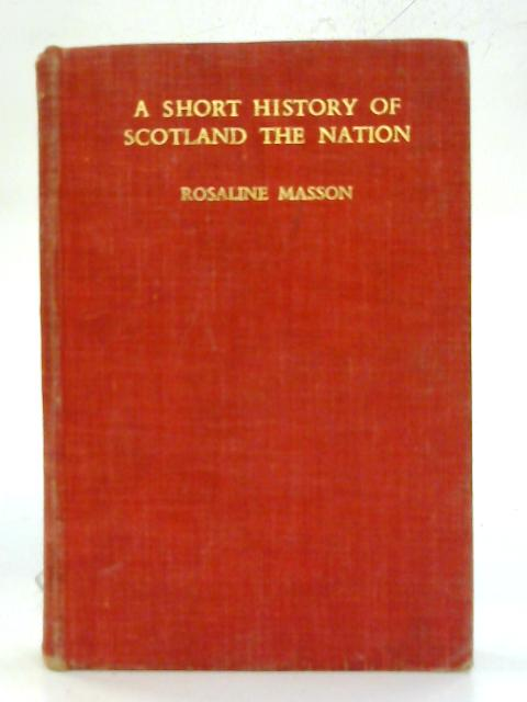 A Short History of Scotland the Nation. By Rosaline Masson