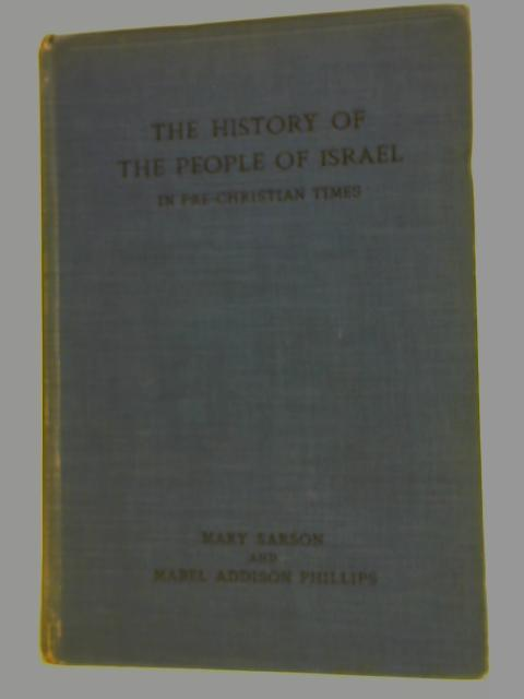 The History of the People of Israel in Pre-Christian Times By M Sarson & M.A Phillips