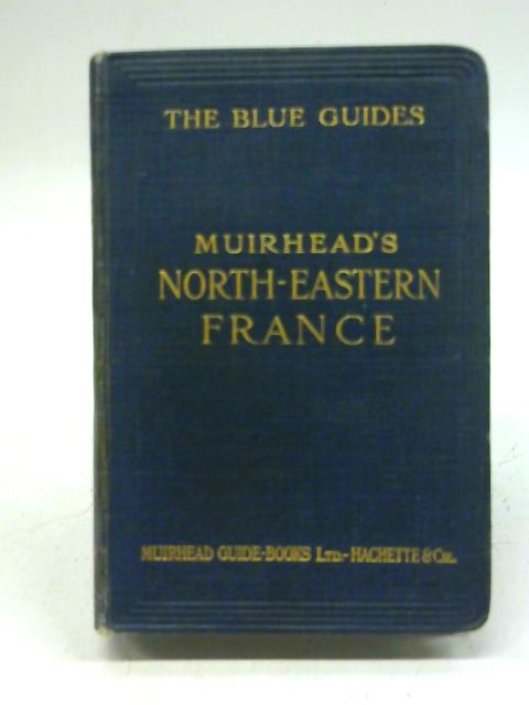 North-Eastern France By Ed: Findlay Muirhead and Marcel Monmarche