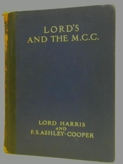 Lord's & the MCC: A Cricket Chronicle of 137 Years By Lord Harris & F S Ashley-Cooper