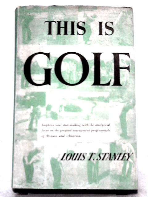 This is Golf By Louis T. Stanley