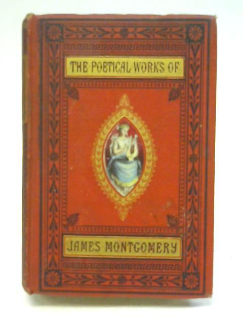 The Poetical Works Of James Montgomery, with a memoir of the author By James montgomery