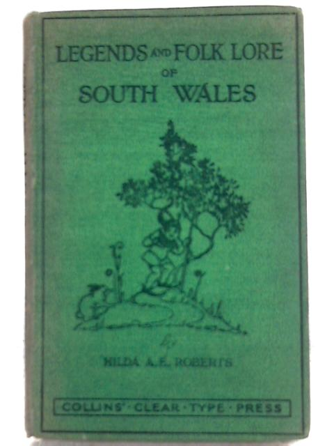 Legends and Folk Lore of South Wales By Hilda A. E. Roberts