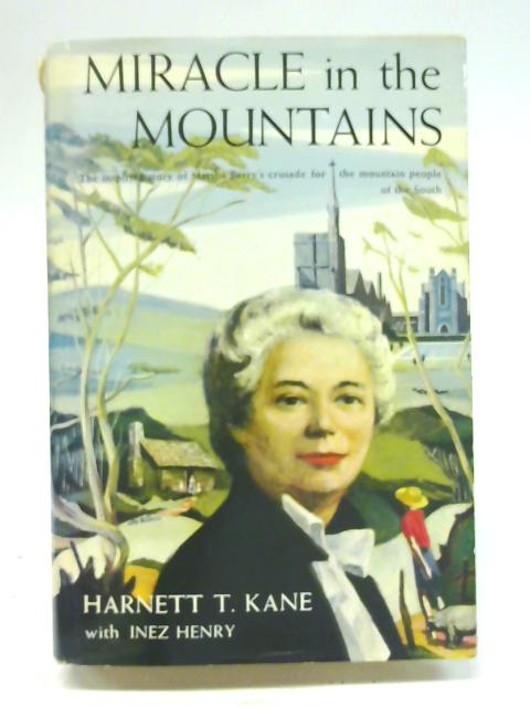 Miracle in the Mountains - First 1st Edition By Harnett T. Kane, Henry Inez
