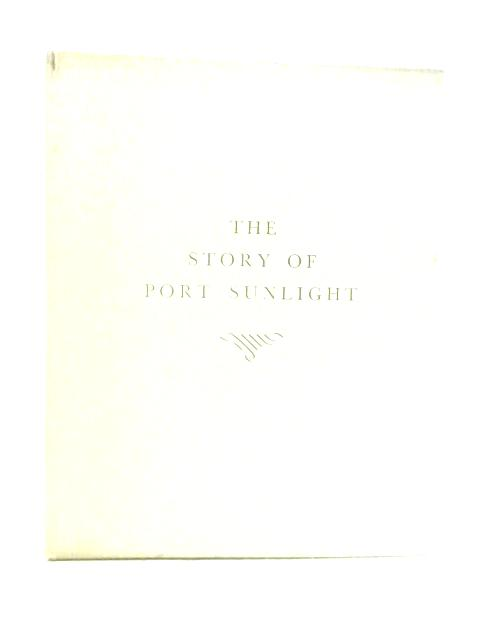 This is the Story of Port Sunlight By Lever Brothers